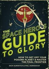 The Space Hero's Guide to Glory: How to Get Off Your Podunk Planet and Master th