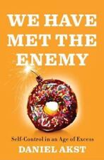 We Have Met the Enemy : Self-Control in an Age of Excess by Daniel Akst...