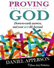 Proving the Existence of God : Down-To-earth Answers and Your New Life Beyond...