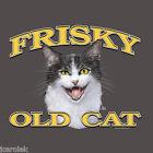 Cat T-shirt Frisky Unisex S M L XL 2XL New Over the Hill Fun Feline Kitty