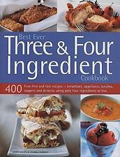 Best Ever Three & Four Ingredient Cookbook: 400 Fuss-Free and Fast Recipes -