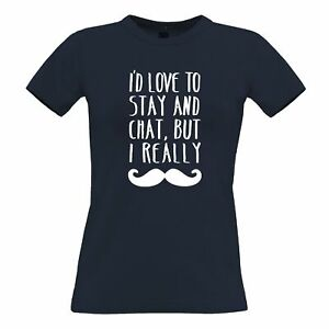 Novelty Womens TShirt Love To Stay And Chat But I Mustache Pun Slogan