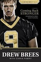 Coming Back Stronger : Unleashing the Hidden Power of Adversity by Drew Brees (2