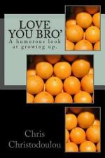 Love You Bro' : A Humorous Look at Growing Up by Chris Christodoulou (2014,...