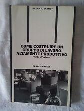 Come costruire un gruppo di lavoro altamente produttivo - Ed. Franco Angeli