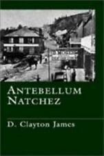 Antebellum Natchez by James, D. Clayton