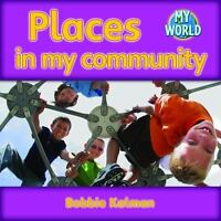 Places in My Community: By Bobbie Kalman