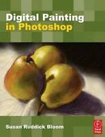 Digital Painting in Photoshop by Bloom, Susan Ruddick (Paperback book, 2009)