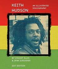 KEITH HUDSON, An Illustrated Discography,  NEW FOR 2017, 3rd EDITION