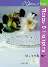 Twenty to Make - Tiaras & Hairpins by Michelle Bungay - Hair Decorations