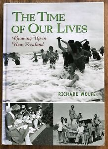 The Time of Our Lives Growing Up In New Zealand Richard Wolfe 20th Century
