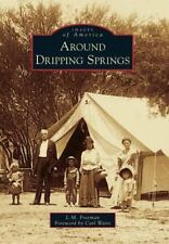 Around Dripping Springs by L. M. Freeman (2011, Paperback)
