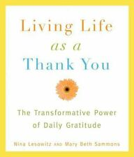 Living Life as a Thank You: The Transformative Power of Daily Gratitud-ExLibrary