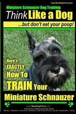 Think Like a Dog ...But Don't Eat Your Poop! : Here's Exactly How to Train Yo...
