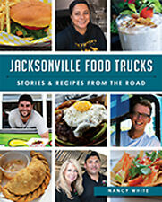 Jacksonville Food Trucks: Stories & Recipes from the Road [American Palate] [FL]