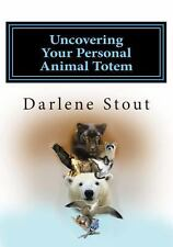 Uncovering Your Personal Animal Totem by Darlene D. Stout (2013, Paperback)
