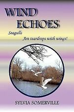 Wind Echoes : Seagulls are Teardrops with Wings by Sylvia Somerville (2010,...