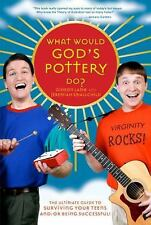What Would God's Pottery Do?: The Ultimate Guide to Surviving Your Teens and/or