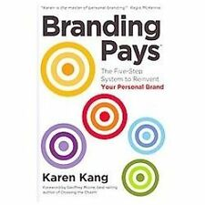 Branding Pays : The 5-Step System to Reinvent Your Personal Brand by Karen Kang
