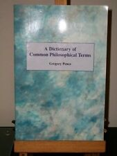 A Dictionary of Common Philosophical Terms by Gregory E. Pence