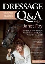 Dressage Q&A with Janet Foy  : Hundreds of Your Questions Answered: How to...