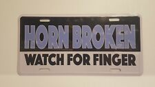 HORN BROKEN WATCH FOR FINGER METAL AUTO TAG LICENSE PLATE NOVELTY