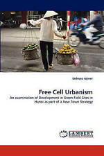 Free Cell Urbanism: An examination of Development in Green Field Sites in Hanoi