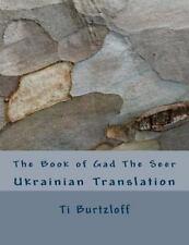 The Book of Gad the Seer : Ukrainian Translation by Ti Burtzloff (2015,...