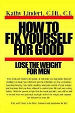 How to Fix Yourself for Good - Lose the Weight for Men by Kathy Lindert...