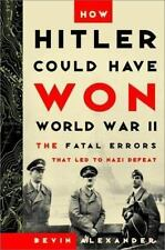 New How Hitler Could Have Won World War II : The Fatal Errors That Led to Nazi