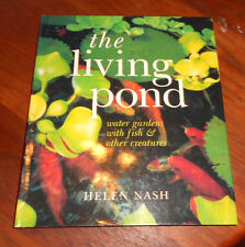 The Living Pond : Water Gardens with Fish and Other Creatures by Helen Nash