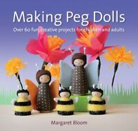 Making Peg Dolls by Margaret Bloom 9781907359774 | Brand New | Free UK Shipping