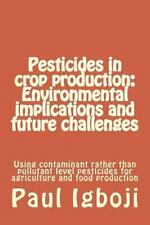 Pesticides in Crop Production: Environmental Implications and Future...