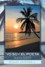 Yo Soy el Poeta : Quiero Tenerte un Poema de Amor Antologa Potica by Miguel...
