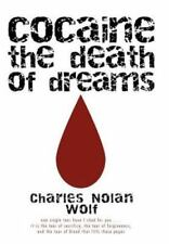Cocaine The Death Of Dreams: By Charles Nolan Wolf