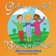 Girls Can Do This! Boys Can Do That! by Z. Andrew Jatau (2016, Paperback)
