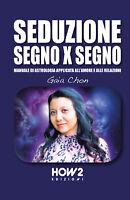 Seduzione segno x segno. Manuale di astrologia applicata all'amore e alle relazi