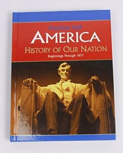 AMERICA: HISTORY OF OUR NATION  BEGIN-1877 ED 2007C by PRENTICE HALL