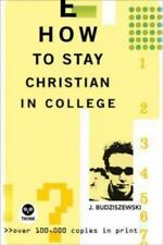 How to Stay Christian in College by J. Budziszewski (2004, Hardcover, New...