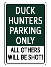NO PARKING Sign DUCK HUNTERS ONLY. ALUMINUM NO RUST HIGH GLOSS SIGN D#188
