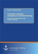 Corporate Customers Acceptance of Internet Banking : A Case Study of East...