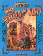 Life in the Old West: Who Settled the West? Life in the Old West by Bobbie...