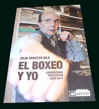 El Boxeo Y Yo - Julio Vila Pugilistic Anecdotary 1829-2011 - Rare Boxing Book