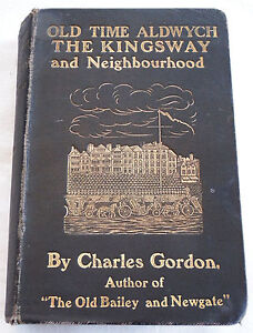 Charles Gordon 1903 Old Time Aldwych, The Kingsway and Neighbourhood 1st Ed