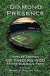 Baseball book, Twelve Stories Finding God at the Old Ball Park, Diamond Presence