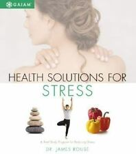 Health Solutions for Stress : A Total Body Program for Reducing Stress by James