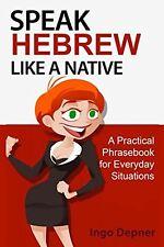 Speak Hebrew like a Native: A Practical Phrasebook for Everyday Situ... NEW BOOK