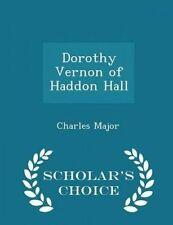 Dorothy Vernon of Haddon Hall - Scholar's Choice Edition by Major, Charles