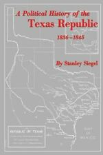 A Political History of the Texas Republic, 1836-1845 by Stanley Siegel (1956,...