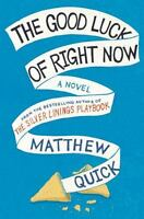 The Good Luck of Right Now, by Matthew Quick ~ 2014 FIRST/FIRST ~ VG in VG DJ!